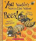 You Wouldn't Want to Live Without Bees! by Professor Alex Woolf (Paperback / softback, 2016)