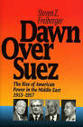 Dawn Over Suez: The Rise of American Power in the Middle East, 1953-57 by Steven Z. Freiberger (Hardback, 1992)