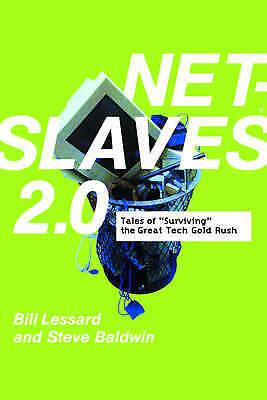 NetSlaves: Tales of Surviving the Great Tech Gold Rush, Baldwin, Steve & Lessard