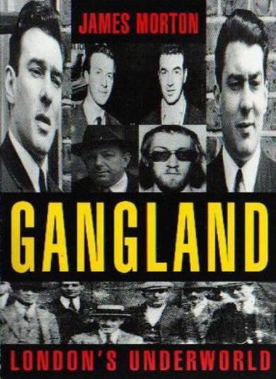 Gangland: London's Underworld: London's Underworld v. 1,James Morton