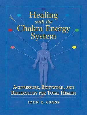Healing with the Chakra Energy System : Acupressure, Bodywork, and...