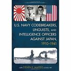 U.S. Navy Codebreakers, Linguists, and Intelligence Officers Against Japan, 1910-1941: A Biographical Dictionary by Steven E. Maffeo (Hardback, 2015)