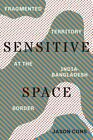 Sensitive Space: Fragmented Territory at the India-Bangladesh Border by Jason Cons (Hardback, 2016)