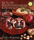 The Slow Mediterranean Kitchen: Recipes for the Passionate Cook by Paula Wolfert (Hardback, 2003)