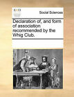 Declaration Of, and Form of Association Recommended by the Whig Club. by Multiple Contributors (Paperback / softback, 2010)