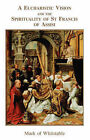 Eucharistic Vision and the Spirituality of St. Francis by Mark Turnham Elvins (Paperback, 2007)