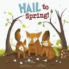 Hail to Spring! by Charles Ghigna (Hardback, 2015)