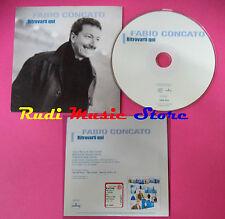 CD singolo FABIO CONCATO ritrovarti qui 5002 555 ITALY 1999 no mc lp(S20)