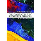 Fundamentals of Qualitative Research: A Practical Guide by Kakali Bhattacharya (Paperback, 2017)