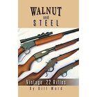 Walnut and Steel: Vintage .22 Rifles by Bill Ward (Hardback, 2014)