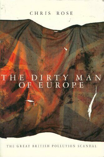 The Dirty Man of Europe: Great British Pollution Scandal By Chr .9780671710743