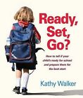 Ready, Set, Go?: How to Tell If Your Child's Ready for School and Prepare Them for the Best Start by Kathy Walker (Paperback, 2011)