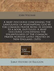 A Brief Discourse Concerning the Lawfulness of Worshipping God by the Common-Prayer Being in Answer to a Book, Entituled, a Brief Discourse Concerning the Unlawfulness of the Common-Prayer Worship, Lately Printed in New-England. (1693) by John Williams (Paperback / softback, 2011)