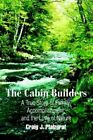 The Cabin Builders a True Story of Family Accomplishment and ... 9780595306664