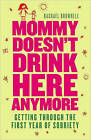 Mommy Doesn't Drink Here Anymore: Getting Through the First Year of Sobriety by Rachael Brownell (Paperback, 2009)