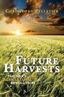 Future Harvests: The Next Agricultural Revolution by Christophe Pelletier (Paperback / softback, 2010)