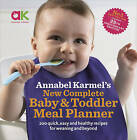 Annabel Karmel's New Complete Baby & Toddler Meal Planner: 200 Quick, Easy and Healthy Recipes for Your Baby by Annabel Karmel (Hardback, 2008)