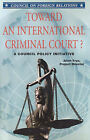 Toward an International Criminal Court?: A Council Policy Objective by Alton Frye (Paperback, 1999)