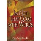 I'm Not That Good With Words 9781424172849 by Pau Campbell Paperback