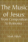 The Music of Jesus: From Composition to Koinonia by Mark Hijleh (Paperback / softback, 2001)