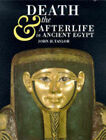 Death and the Afterlife in Ancient Egypt by John H. Taylor (Paperback, 2001)
