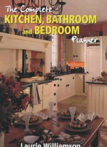1 of 1 - The Complete Kitchen, Bathroom and Bedroom Planner By Laurie Williamson