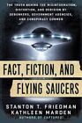 Fact, Fiction, and Flying Saucers: The Truth Behind the Misinformation, Distortion, and Derision by Debunkers, Government Agencies, and Conspiracy Conmen by Stanton T. Friedman, Kathleen Marden (Paperback, 2016)