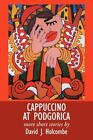 Cappuccino at Podgorica More Short Stories by David J Holcombe 9781449046507