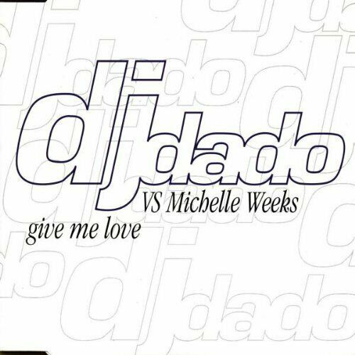 DJ Dado Give me love (1998, vs Michelle Weeks)  [Maxi-CD]
