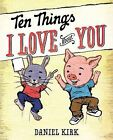Ten Things I Love about You by Daniel Kirk (Hardback, 2012)
