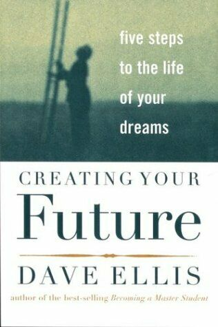 Creating Your Future : Five Steps to the Life of Your Dreams-ExLibrary