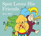 Spot Loves His Friends by Eric Hill (Board book, 2010)