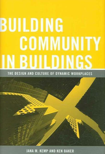 Building Community in Buildings: The Design and Culture of Dynamic Workplaces...