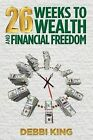 26 Weeks to Wealth and Financial Freedom by Debbi King (Paperback / softback, 2013)