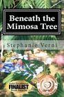 Beneath The Mimosa Tree 9780615617749 by Stephanie Verni Paperback