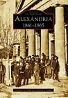 Alexandria: 1861-1865 by Charles A Mills, Andrew L Mills (Paperback / softback, 2008)