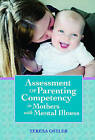 Assessment of Parenting Competency in Mothers with Mental Illness by Teresa Ostler (Paperback, 2007)