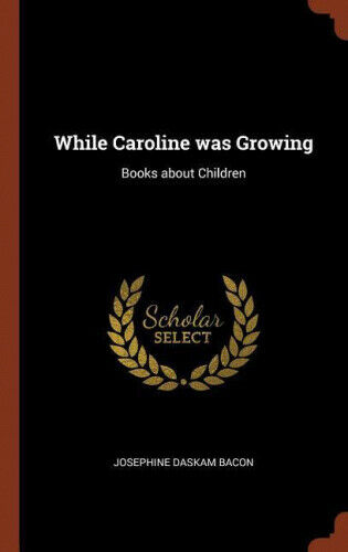 While Caroline Was Growing: Books about Children by Josephine Daskam Bacon.