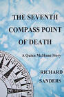 The Seventh Compass Point of Death by Richard Sanders (Paperback / softback, 2010)