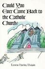 Could You Ever Come Back to the Catholic Church? by Lorene H Duquin (Paperback / softback, 1997)
