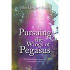 Pursuing The Wings of Pegasus 9781436376556 by John Gerrard Fewel Book