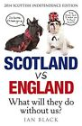 Scotland vs England: Whit Will They Dae Withoot Us?: 2014 by Ian Black (Paperback, 2014)
