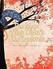 The Man Who Didn't Like Squirrels by Marci Logan 9781425762292 Paperback 2008