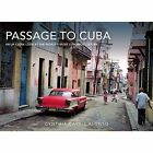 Passage to Cuba: An Up-Close Look at the World's Most Colorful Culture by Cynthia Carris Alonso (Hardback, 2015)