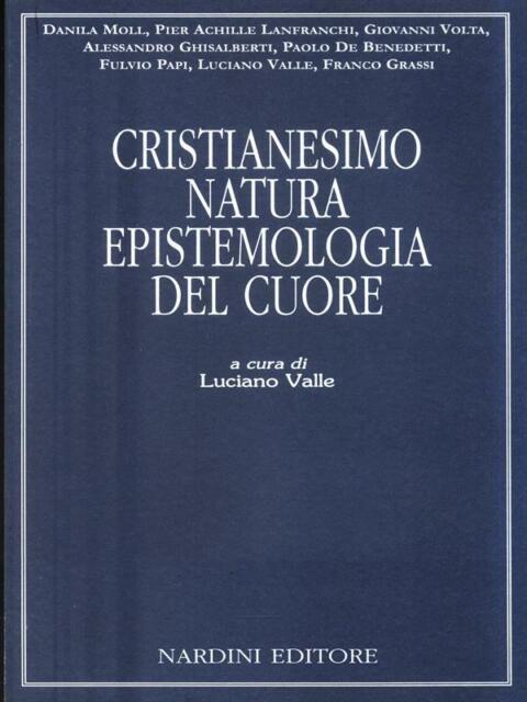 CRISTIANESIMO, NATURA, EPISTEMOLOGIA DEL CUORE  VALLE LUCIANO  NARDINI 1946