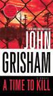 A Time to Kill by John Grisham (Hardback)