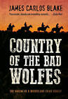 Country of the Bad Wolfes by James Carlos Blake (Paperback, 2015)