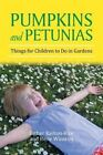 Pumpkins and Petunias: Things for Children to Do in Gardens by Esther Railton-Rice, Irene Winston (Paperback / softback, 2014)