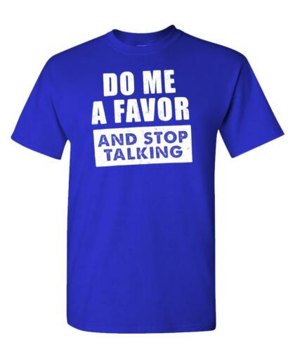 DO ME A FAVOR AND STOP TALKING Unisex Cotton T-Shirt Tee Shirt