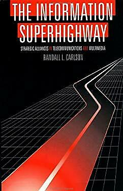 Information Superhighway : Strategic Alliances in Telecommunications and Multime